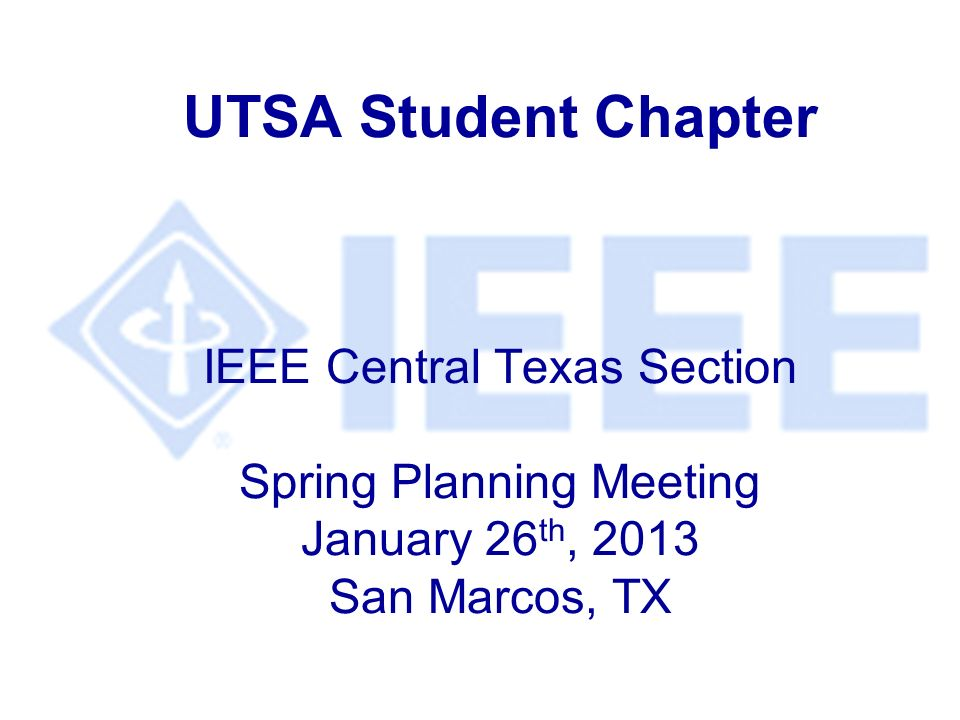 UTSA Student Chapter IEEE Central Texas Section Spring Planning Meeting January 26 th, 2013 San Marcos, TX