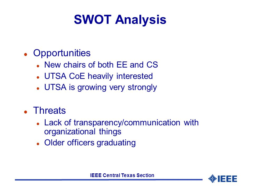 IEEE Central Texas Section SWOT Analysis l Opportunities l New chairs of both EE and CS l UTSA CoE heavily interested l UTSA is growing very strongly