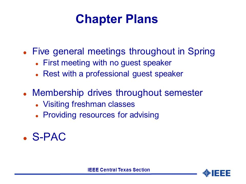 IEEE Central Texas Section Chapter Plans l Five general meetings throughout in Spring l First meeting with no guest speaker l Rest with a professional