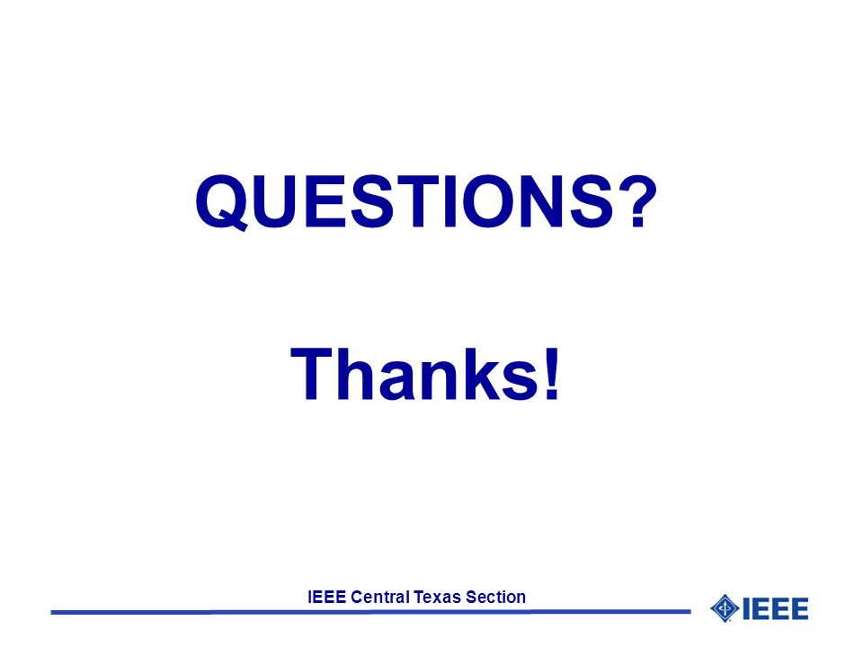 IEEE Central Texas Section QUESTIONS? Thanks!