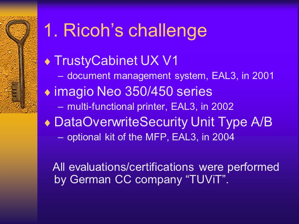 1. Ricohs challenge TrustyCabinet UX V1 –document management system, EAL3, in 2001 imagio Neo 350/450 series –multi-functional printer, EAL3, in 2002