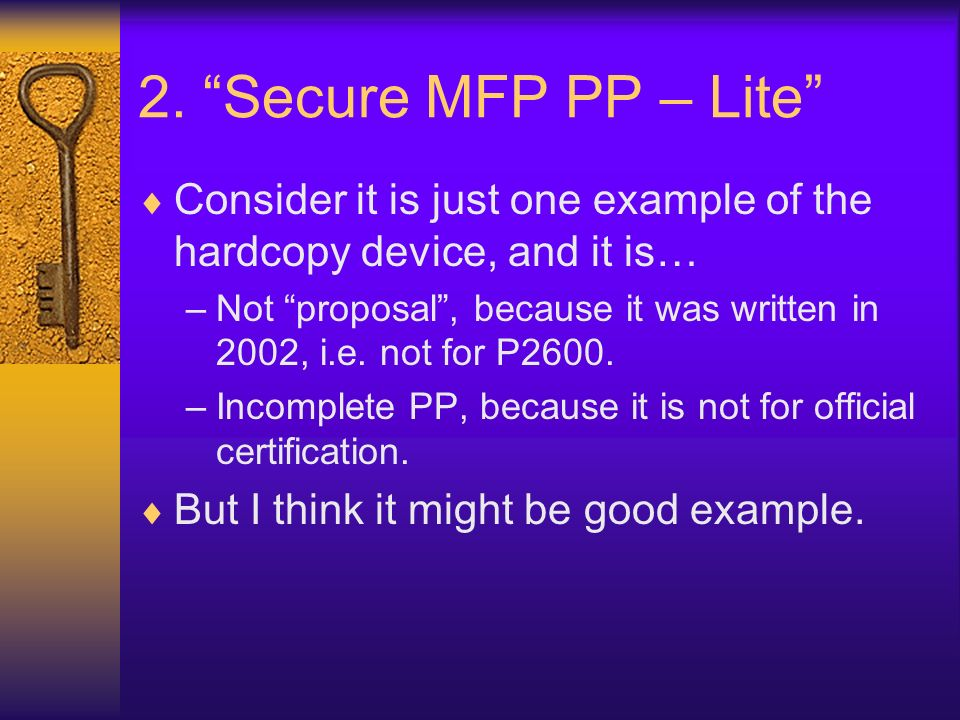2. Secure MFP PP – Lite Consider it is just one example of the hardcopy device, and it is… –Not proposal, because it was written in 2002, i.e. not for