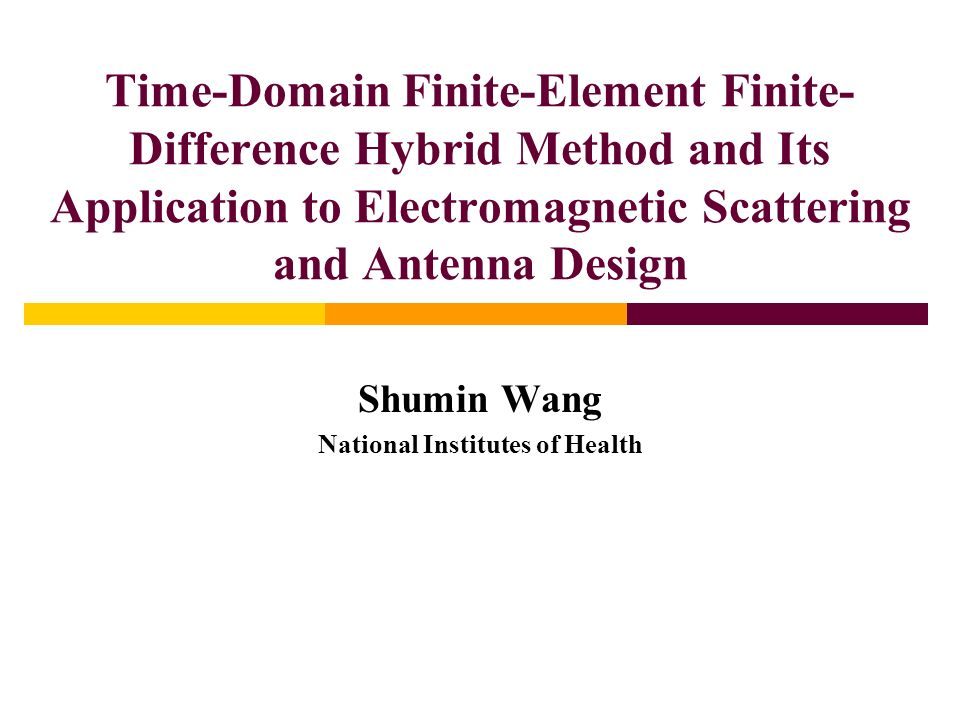 Time-Domain Finite-Element Finite- Difference Hybrid Method and Its Application to Electromagnetic Scattering and Antenna Design Shumin Wang National