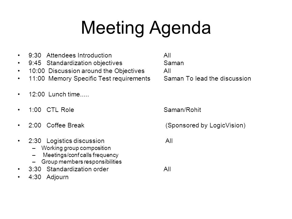 Meeting Agenda 9:30 Attendees Introduction All 9:45 Standardization objectives Saman 10:00 Discussion around the Objectives All 11:00 Memory Specific Test requirements Saman To lead the discussion 12:00 Lunch time.....