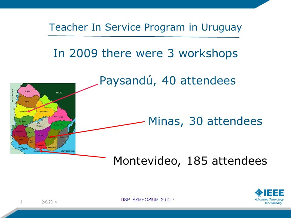 Teacher In Service Program in Uruguay In 2009 there were 3 workshops Paysandú, 40 attendees Minas, 30 attendees 2/8/20143 Montevideo, 185 attendees