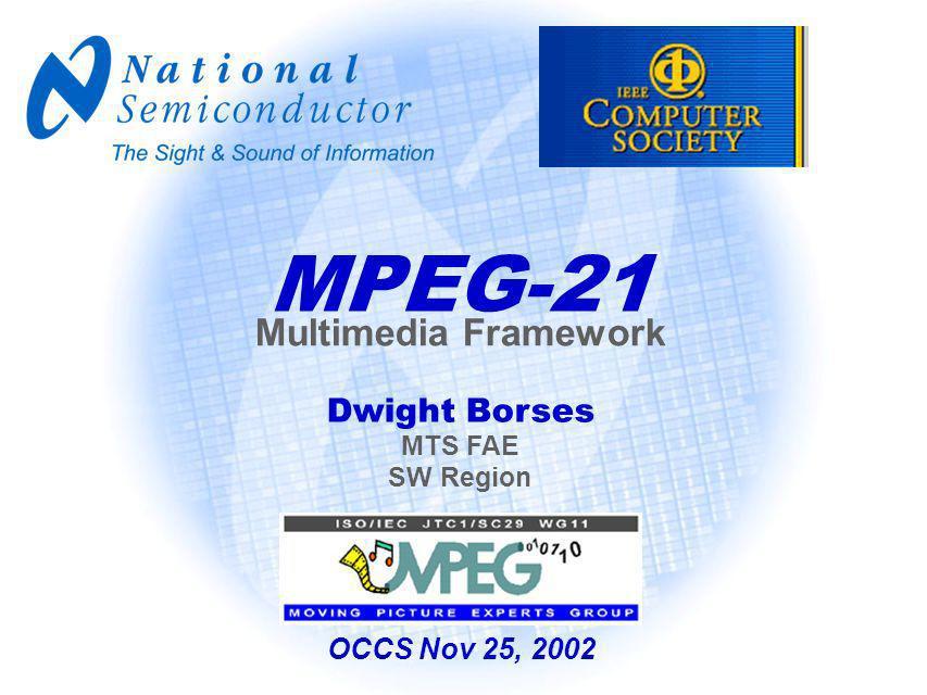 MPEG-21 Multimedia Framework Dwight Borses MTS FAE SW Region OCCS Nov 25, 2002