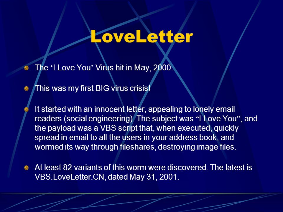 LoveLetter The I Love You Virus hit in May, 2000. This was my first BIG virus crisis.