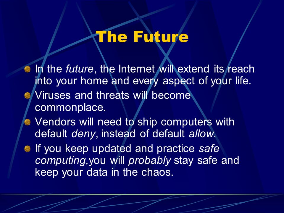 The Future In the future, the Internet will extend its reach into your home and every aspect of your life.