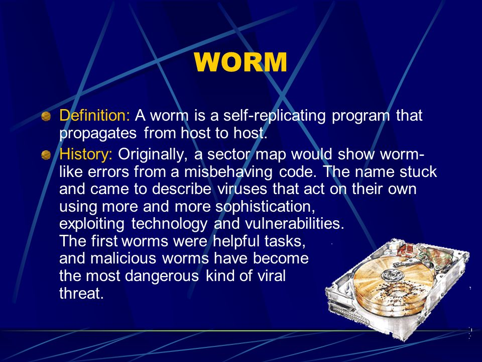 WORM Definition: A worm is a self-replicating program that propagates from host to host.