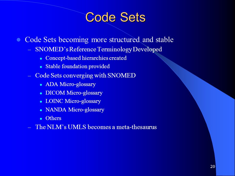 20 Code Sets Code Sets becoming more structured and stable – SNOMEDs Reference Terminology Developed Concept-based hierarchies created Stable foundati