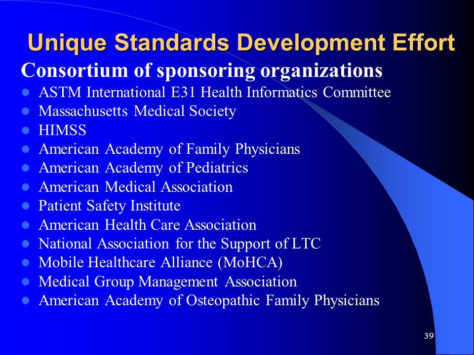 39 Unique Standards Development Effort Consortium of sponsoring organizations ASTM International E31 Health Informatics Committee Massachusetts Medica