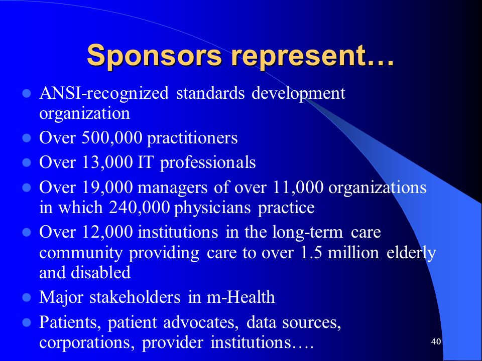 40 Sponsors represent… ANSI-recognized standards development organization Over 500,000 practitioners Over 13,000 IT professionals Over 19,000 managers