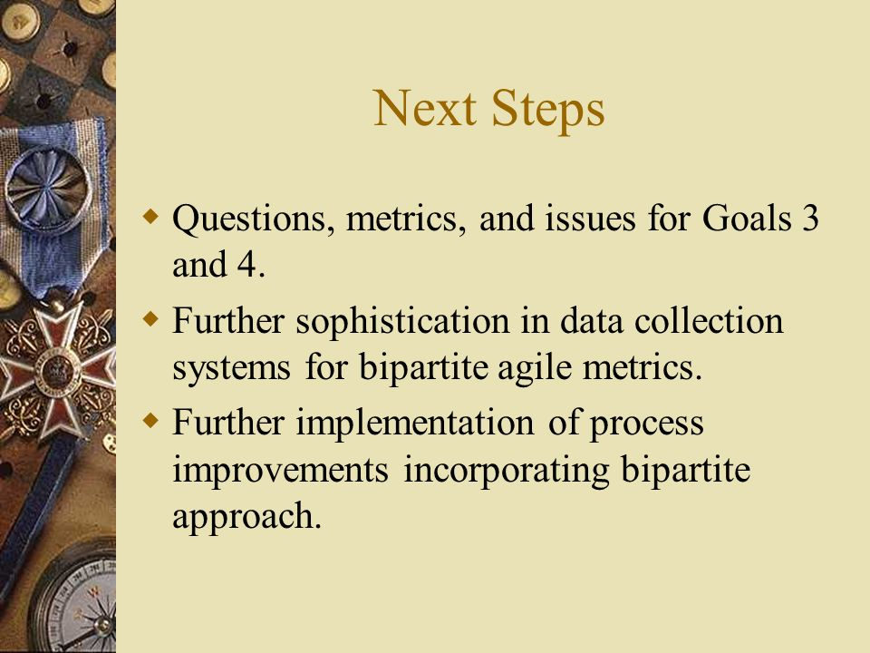 Next Steps Questions, metrics, and issues for Goals 3 and 4.