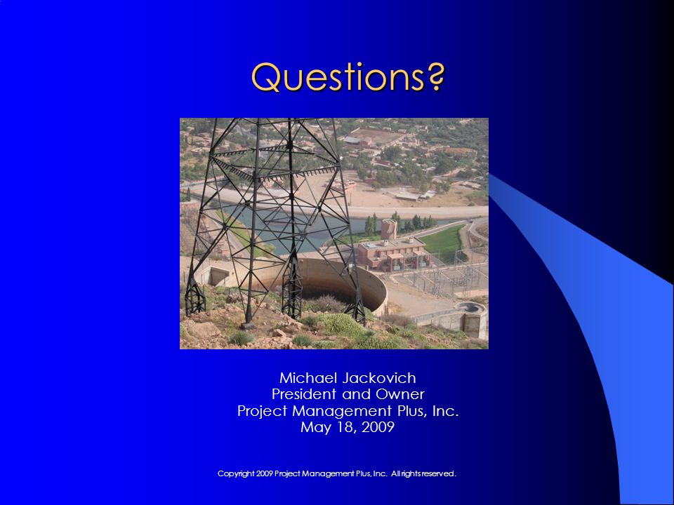 Questions. Michael Jackovich President and Owner Project Management Plus, Inc.