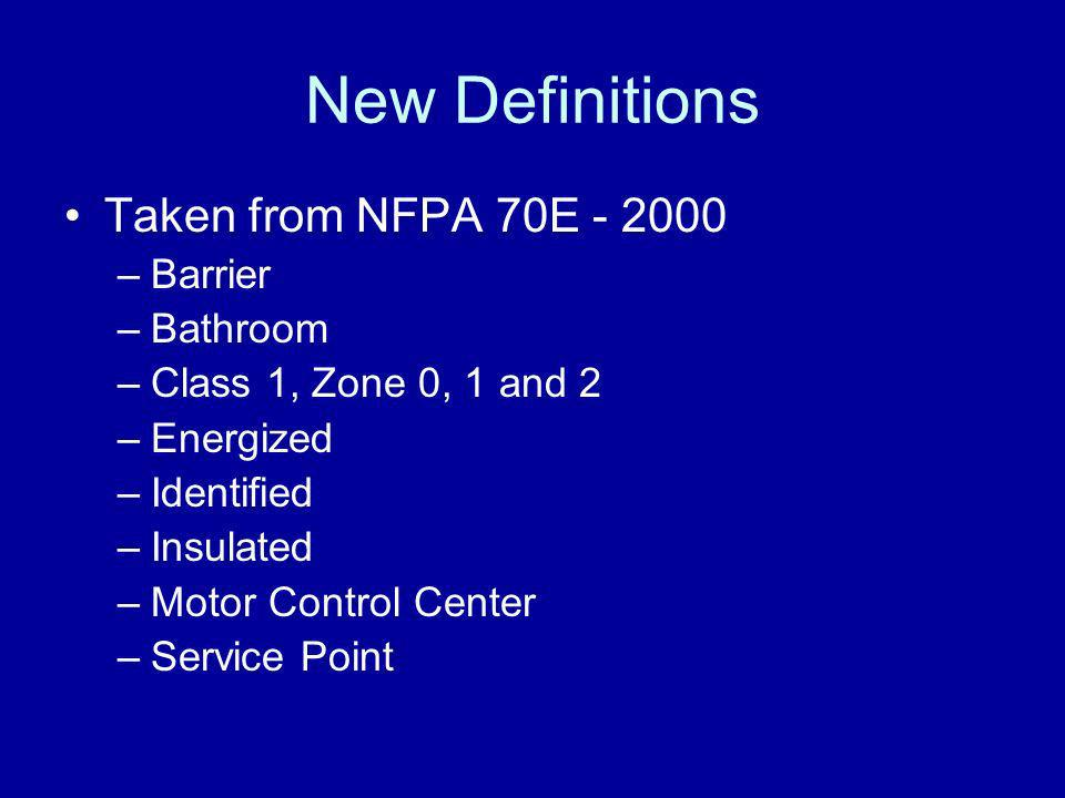 New Definitions Taken from NFPA 70E - 2000 –Barrier –Bathroom –Class 1, Zone 0, 1 and 2 –Energized –Identified –Insulated –Motor Control Center –Servi