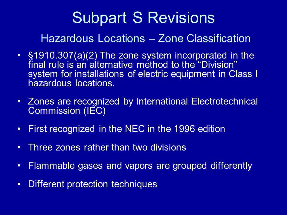 Subpart S Revisions Hazardous Locations – Zone Classification §1910.307(a)(2) The zone system incorporated in the final rule is an alternative method