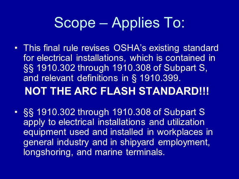 Scope – Applies To: This final rule revises OSHAs existing standard for electrical installations, which is contained in §§ 1910.302 through 1910.308 o