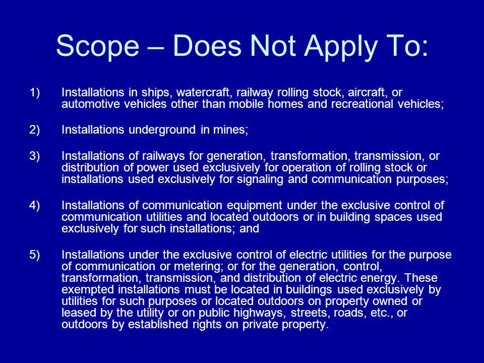 Scope – Does Not Apply To: 1)Installations in ships, watercraft, railway rolling stock, aircraft, or automotive vehicles other than mobile homes and r