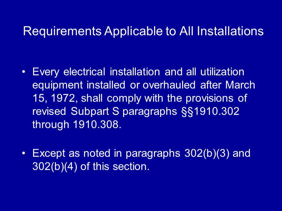 Requirements Applicable to All Installations Every electrical installation and all utilization equipment installed or overhauled after March 15, 1972,