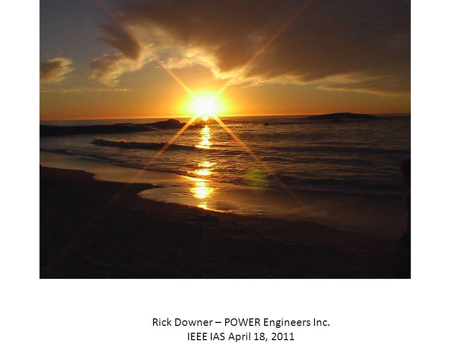 Rick Downer – POWER Engineers Inc. IEEE IAS April 18, 2011