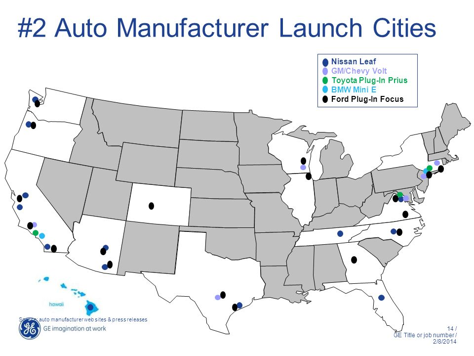 14 / GE Title or job number / 2/8/2014 #2 Auto Manufacturer Launch Cities Nissan Leaf GM/Chevy Volt Toyota Plug-In Prius BMW Mini E Ford Plug-In Focus