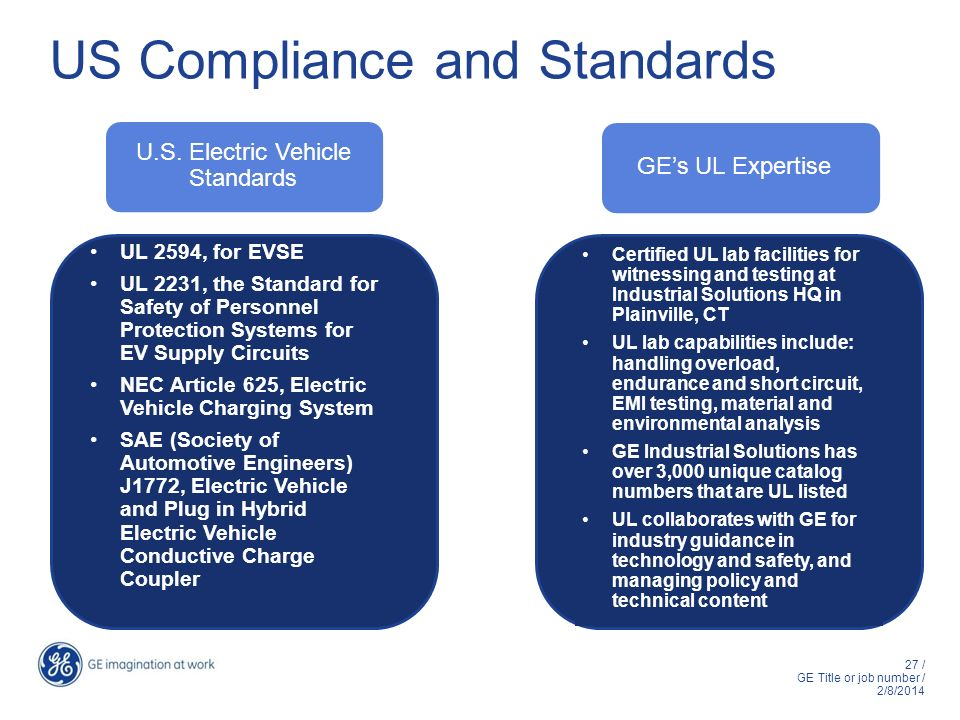 27 / GE Title or job number / 2/8/2014 GEs UL Expertise U.S. Electric Vehicle Standards Certified UL lab facilities for witnessing and testing at Indu