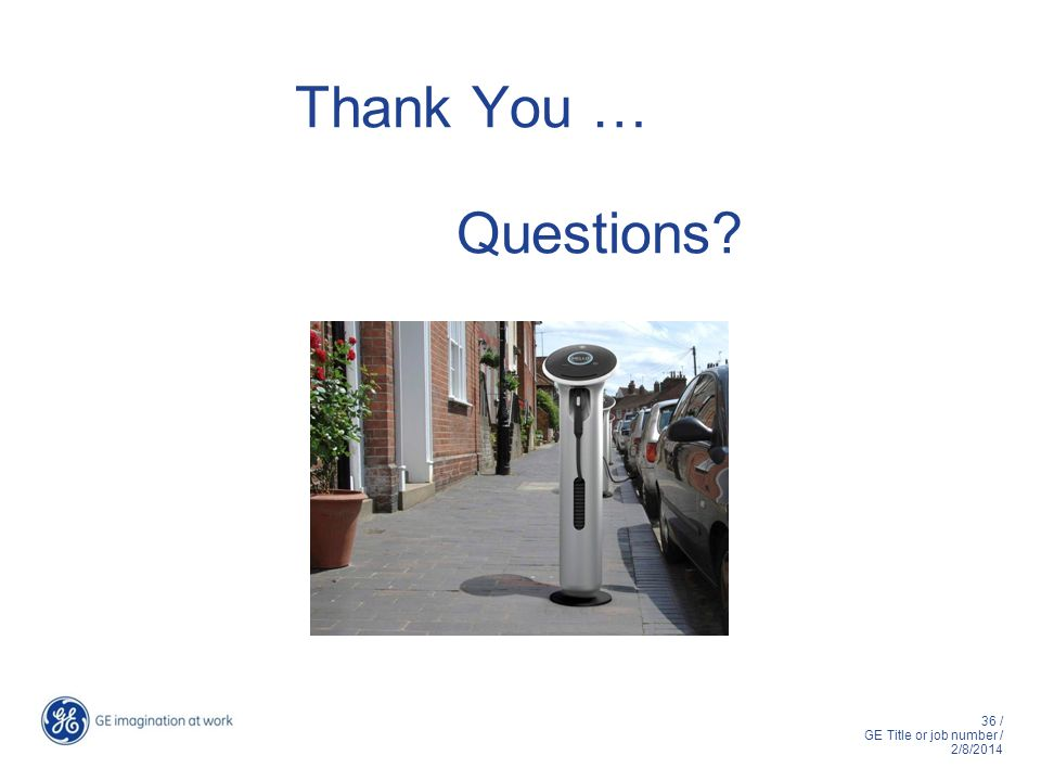 36 / GE Title or job number / 2/8/2014 Thank You … Questions?