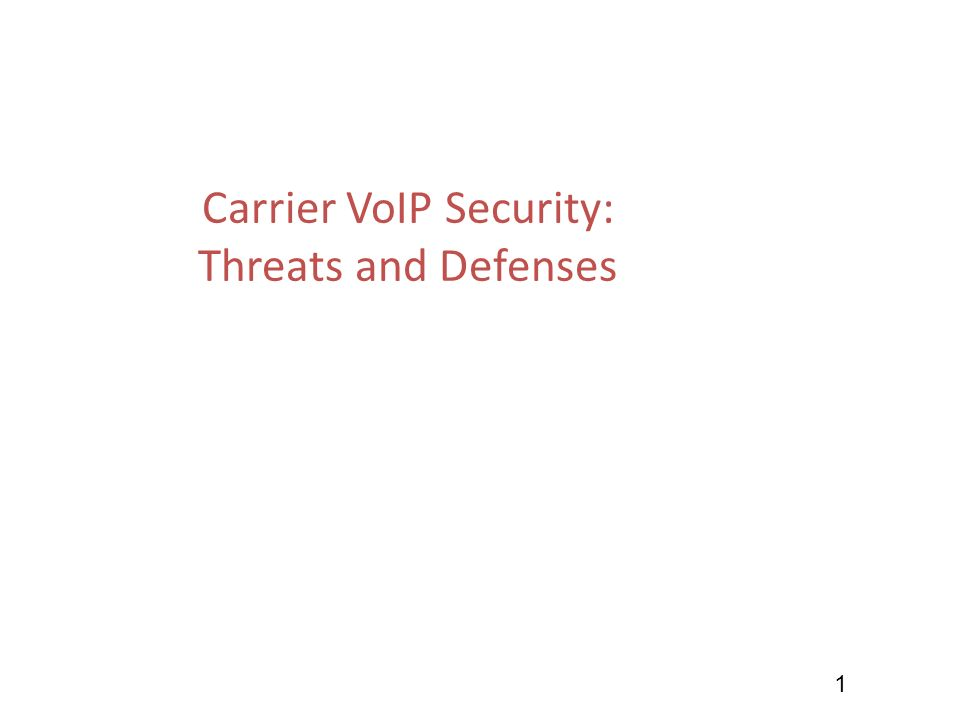 1 Carrier VoIP Security: Threats and Defenses