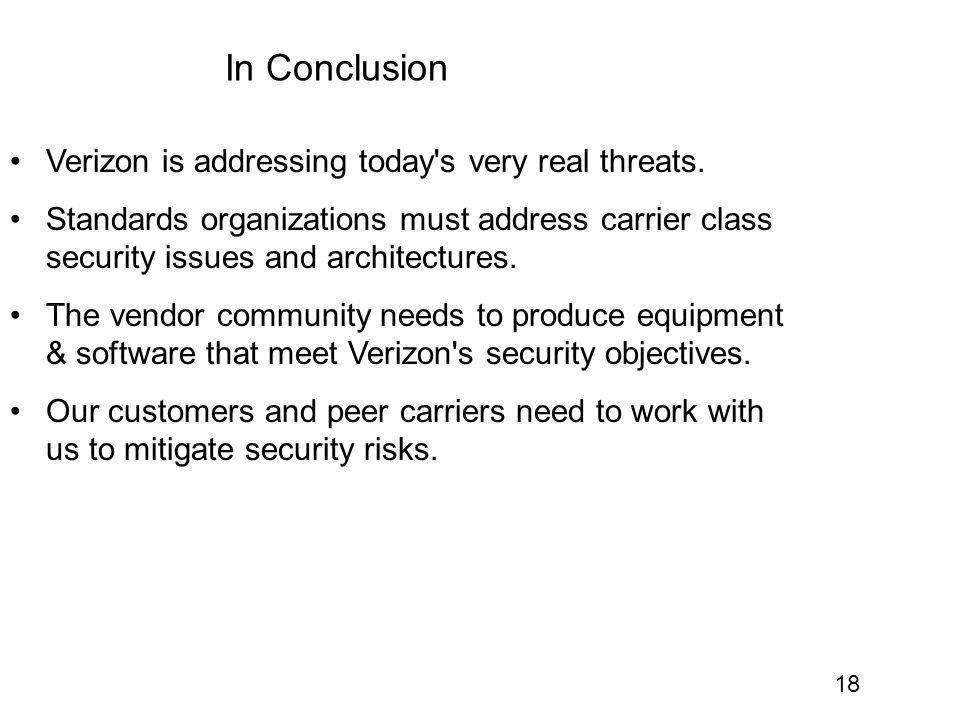 18 In Conclusion Verizon is addressing today s very real threats.
