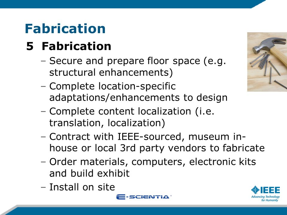 Fabrication 5 Fabrication –Secure and prepare floor space (e.g. structural enhancements) –Complete location-specific adaptations/enhancements to desig