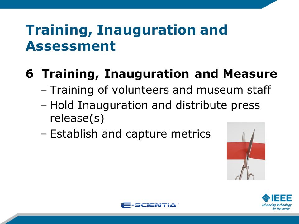 Training, Inauguration and Assessment 6 Training, Inauguration and Measure –Training of volunteers and museum staff –Hold Inauguration and distribute press release(s) –Establish and capture metrics