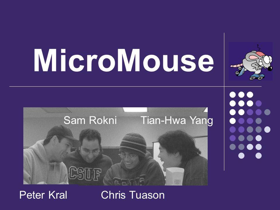 MicroMouse Chris TuasonPeter Kral Sam RokniTian-Hwa Yang