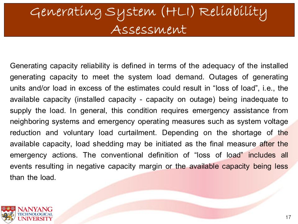 17 Generating capacity reliability is defined in terms of the adequacy of the installed generating capacity to meet the system load demand. Outages of