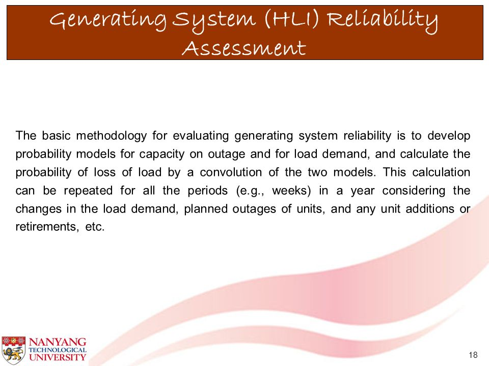 18 The basic methodology for evaluating generating system reliability is to develop probability models for capacity on outage and for load demand, and