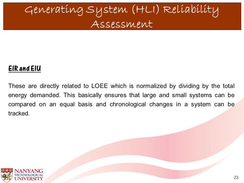 23 Generating System (HLI) Reliability Assessment These are directly related to LOEE which is normalized by dividing by the total energy demanded. Thi