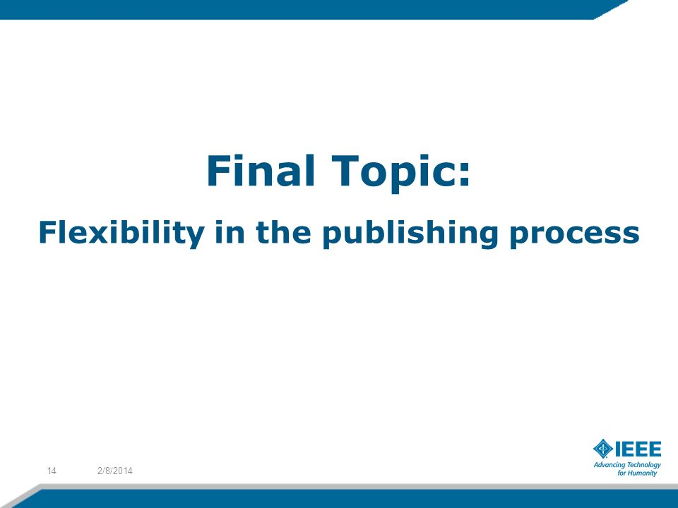 2/8/201414 Final Topic: Flexibility in the publishing process