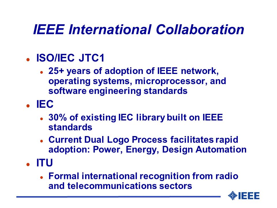 IEEE International Collaboration l ISO/IEC JTC1 l 25+ years of adoption of IEEE network, operating systems, microprocessor, and software engineering s