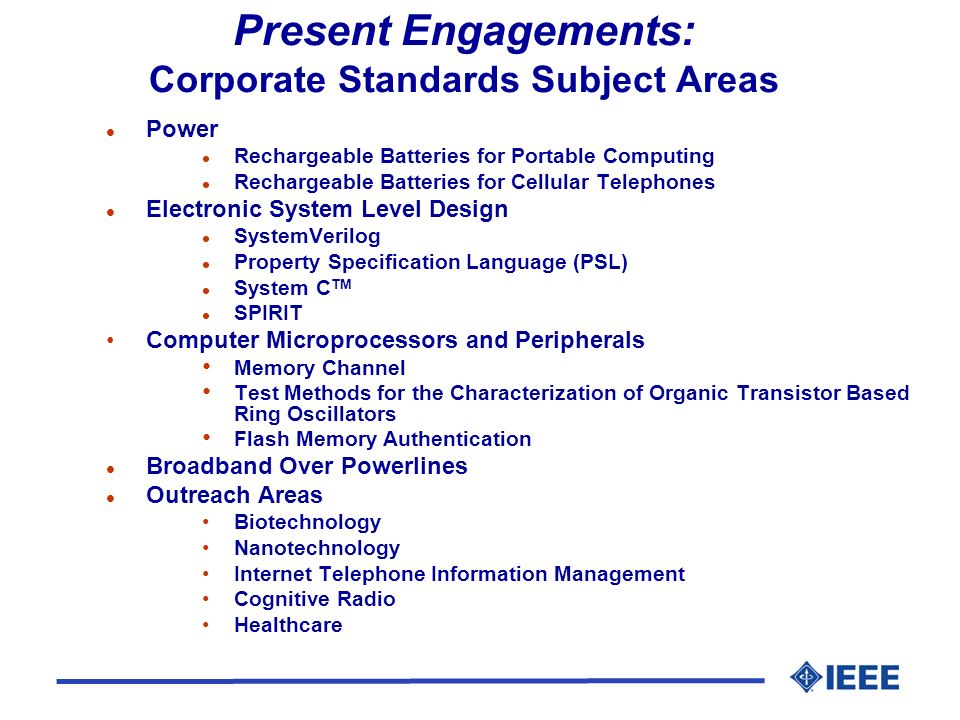 Present Engagements: Corporate Standards Subject Areas l Power l Rechargeable Batteries for Portable Computing l Rechargeable Batteries for Cellular T