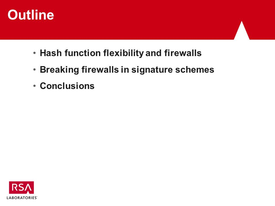 Outline Hash function flexibility and firewalls Breaking firewalls in signature schemes Conclusions