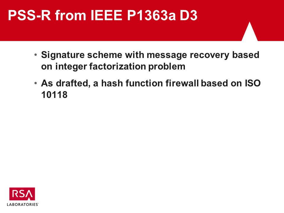 PSS-R from IEEE P1363a D3 Signature scheme with message recovery based on integer factorization problem As drafted, a hash function firewall based on ISO 10118
