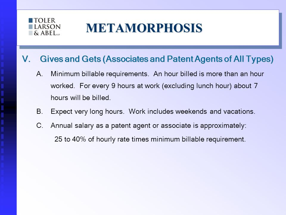 METAMORPHOSISMETAMORPHOSIS V.Gives and Gets (Associates and Patent Agents of All Types) A.Minimum billable requirements.