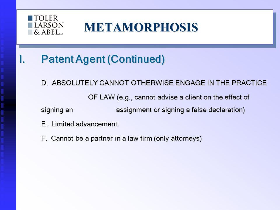 METAMORPHOSISMETAMORPHOSIS I.Patent Agent (Continued) D.