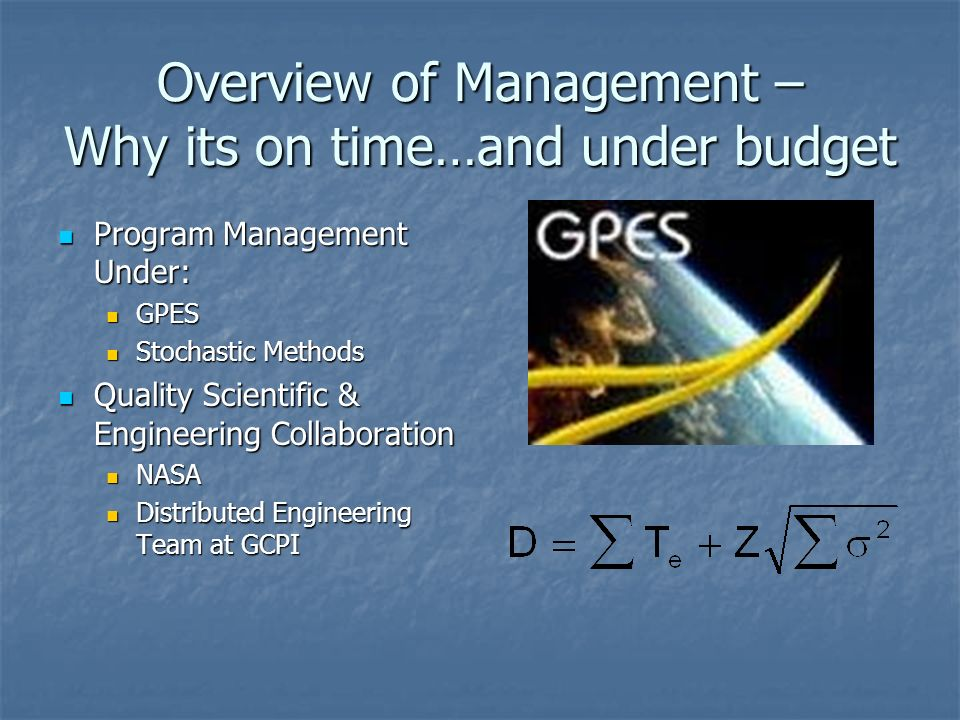 Overview of Management – Why its on time…and under budget 5 Months from conception to First Articles generated by CEM, scheduled for 6 months 5 Months