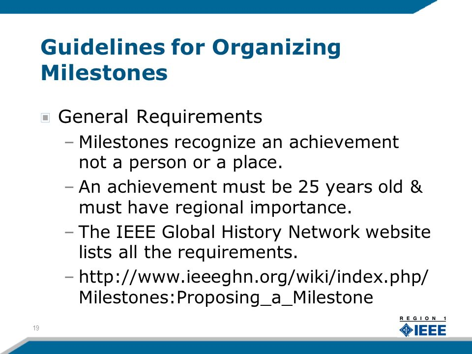 Guidelines for Organizing Milestones General Requirements –Milestones recognize an achievement not a person or a place.