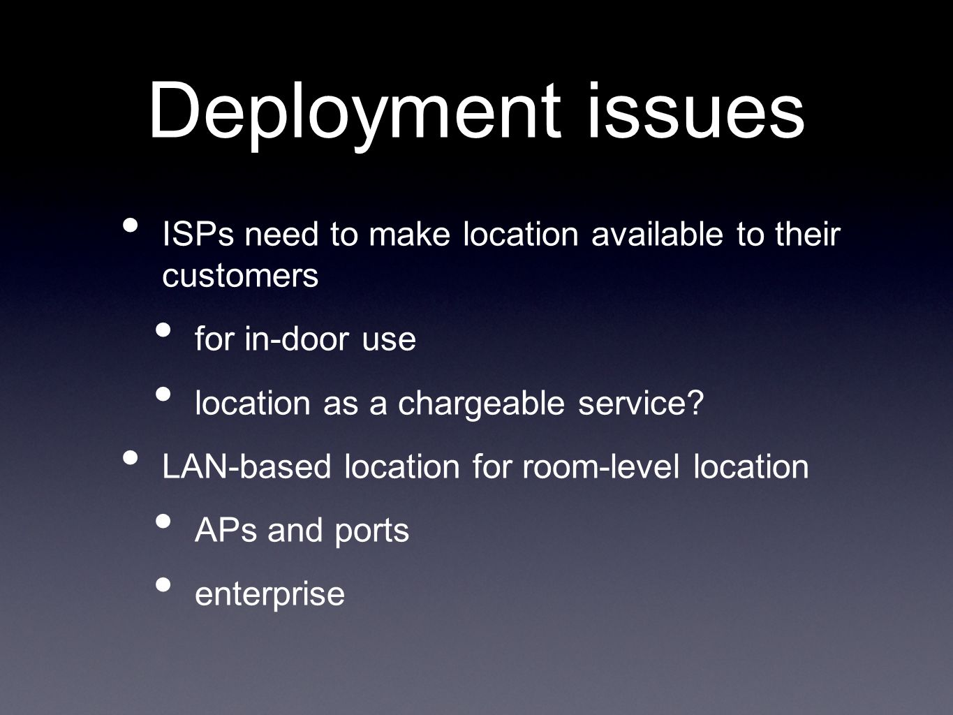 Deployment issues ISPs need to make location available to their customers for in-door use location as a chargeable service.