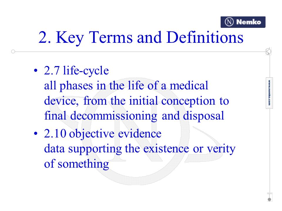 2. Key Terms and Definitions 2.7 life-cycle all phases in the life of a medical device, from the initial conception to final decommissioning and dispo