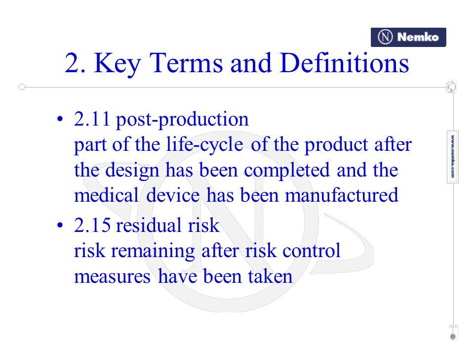 2. Key Terms and Definitions 2.11 post-production part of the life-cycle of the product after the design has been completed and the medical device has
