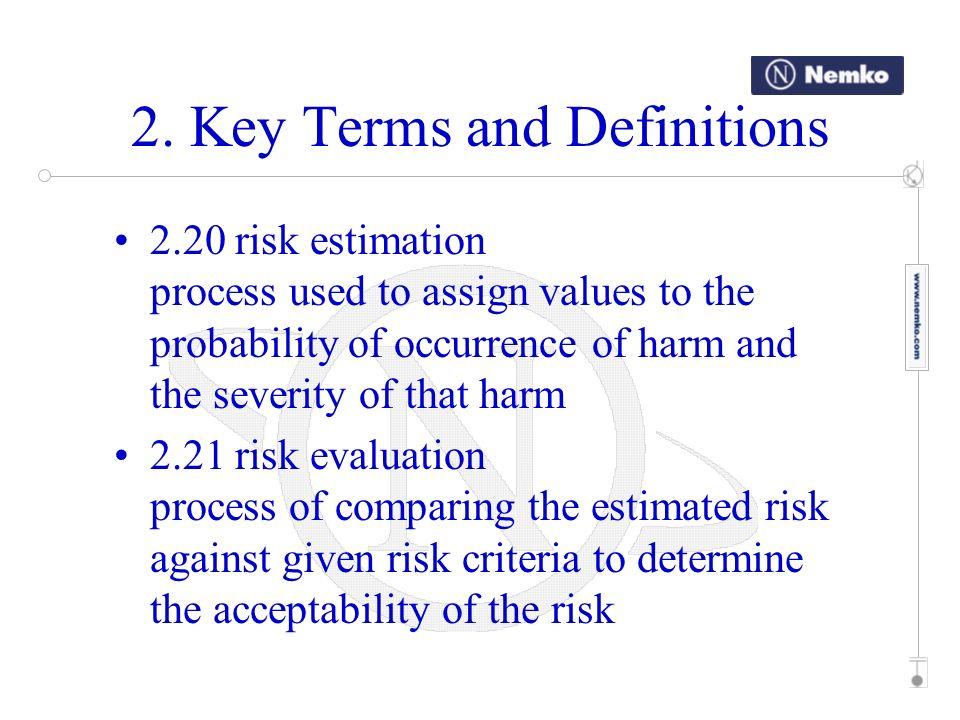 2. Key Terms and Definitions 2.20 risk estimation process used to assign values to the probability of occurrence of harm and the severity of that harm