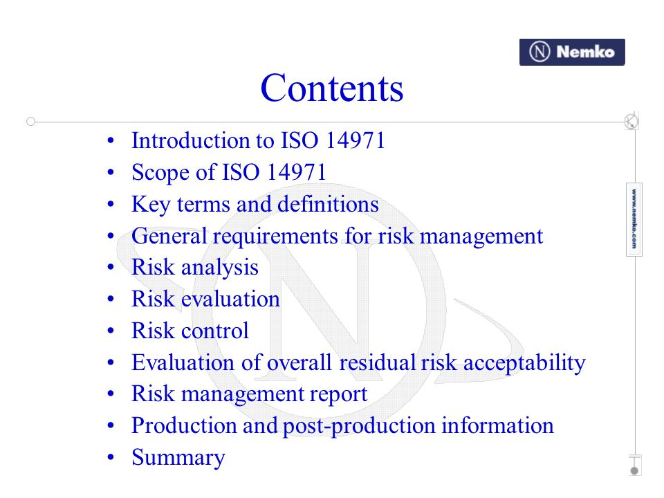 Introduction to ISO 14971 The requirements contained in this International Standard provide manufacturers with a framework within which experience, insight and judgment are applied systematically to manage the risks associated with the use of medical devices.
