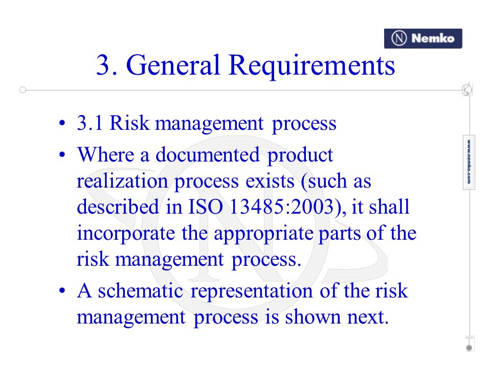 3. General Requirements 3.1 Risk management process Where a documented product realization process exists (such as described in ISO 13485:2003), it sh